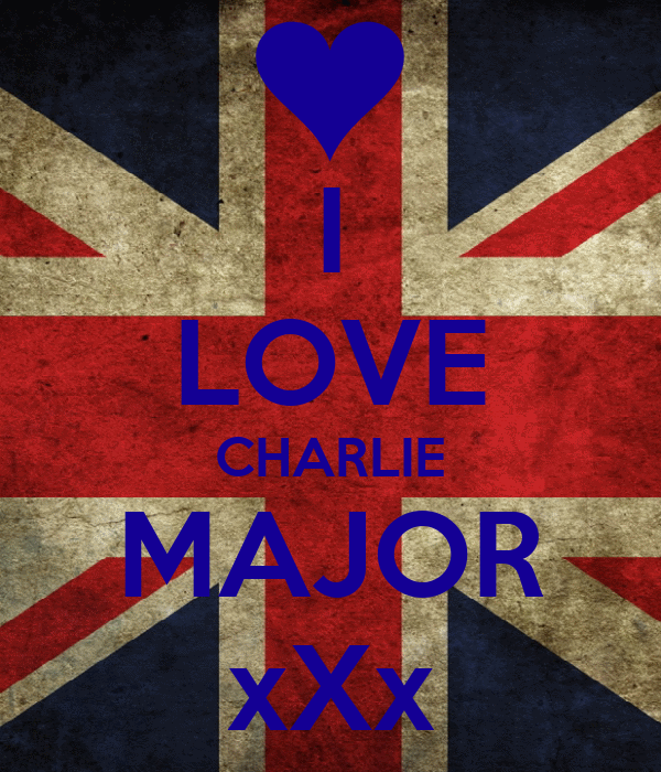 I LOVE CHARLIE MAJOR xXx