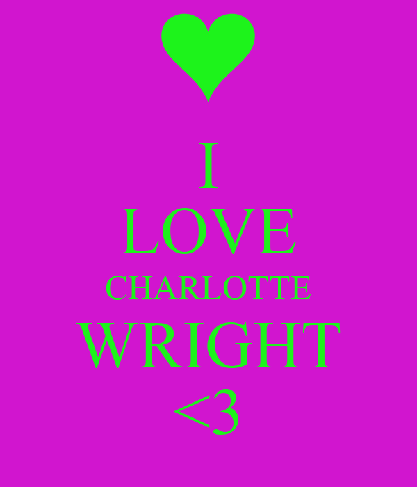 I LOVE CHARLOTTE WRIGHT <3