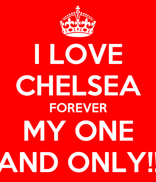 I LOVE CHELSEA FOREVER MY ONE AND ONLY!!