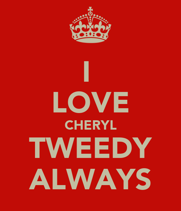 I  LOVE CHERYL TWEEDY ALWAYS