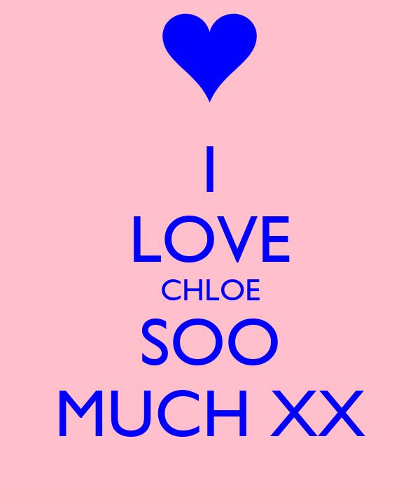 I LOVE CHLOE SOO MUCH XX