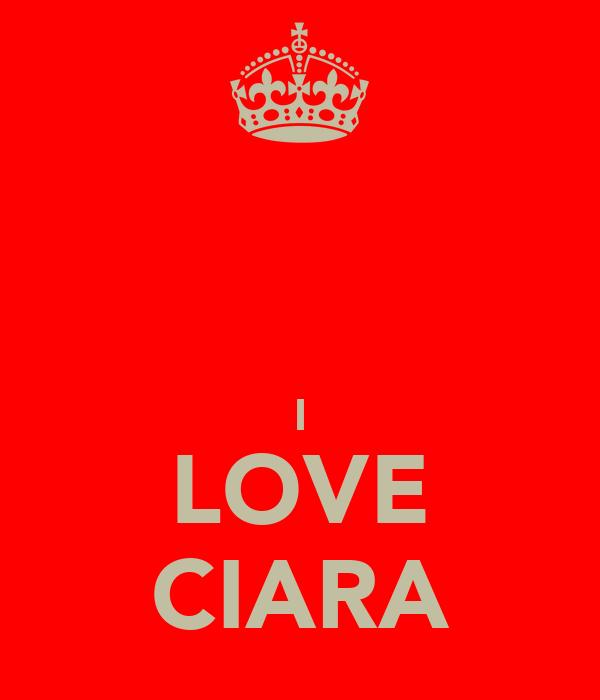 I LOVE CIARA