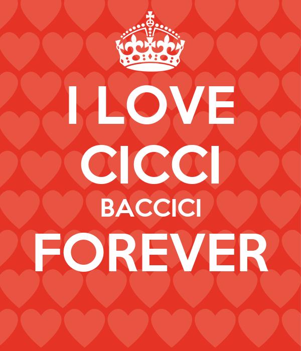I LOVE CICCI BACCICI FOREVER
