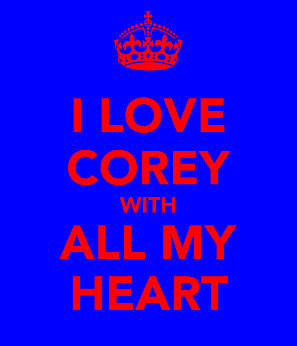 I LOVE COREY WITH ALL MY HEART