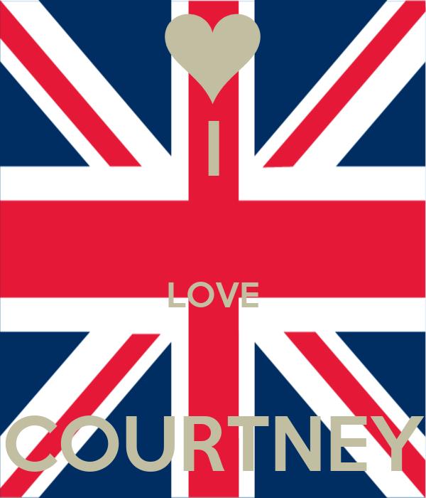 I  LOVE  COURTNEY