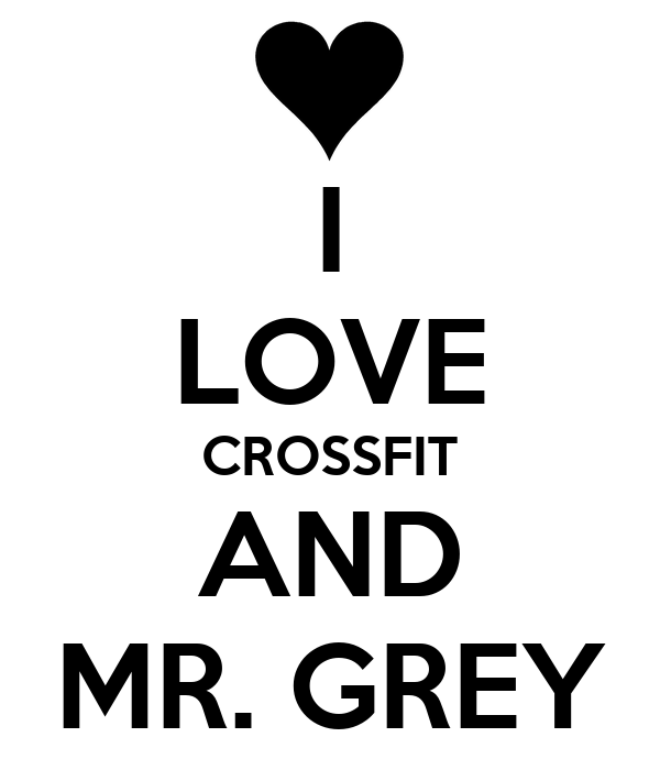 I LOVE CROSSFIT AND MR. GREY