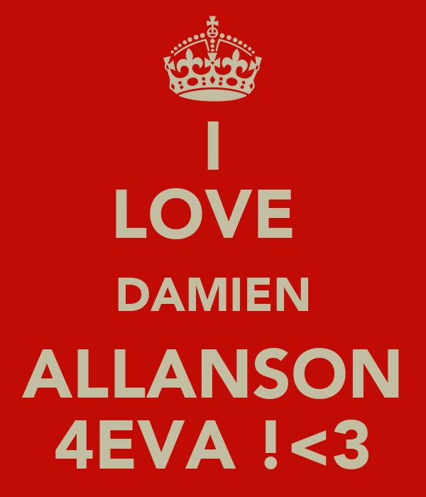 I LOVE  DAMIEN ALLANSON 4EVA !<3