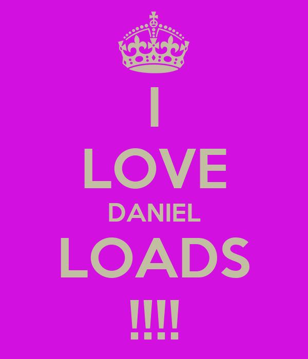 I LOVE DANIEL LOADS !!!!