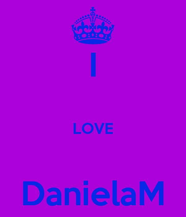 I  LOVE  DanielaM