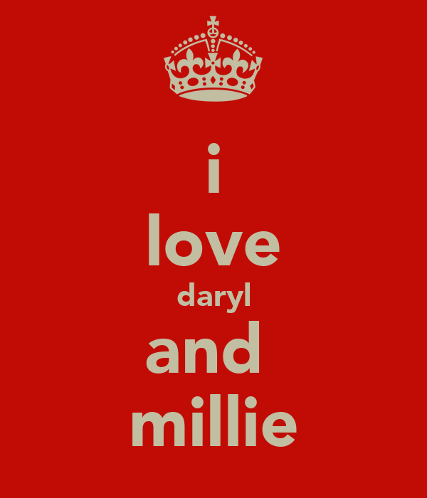 i love daryl and  millie