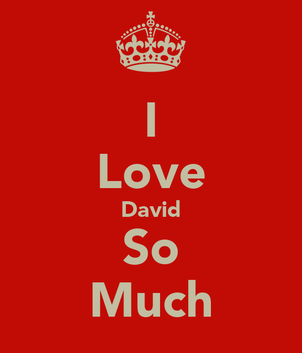 I Love David So Much