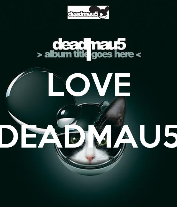 I LOVE  DEADMAU5