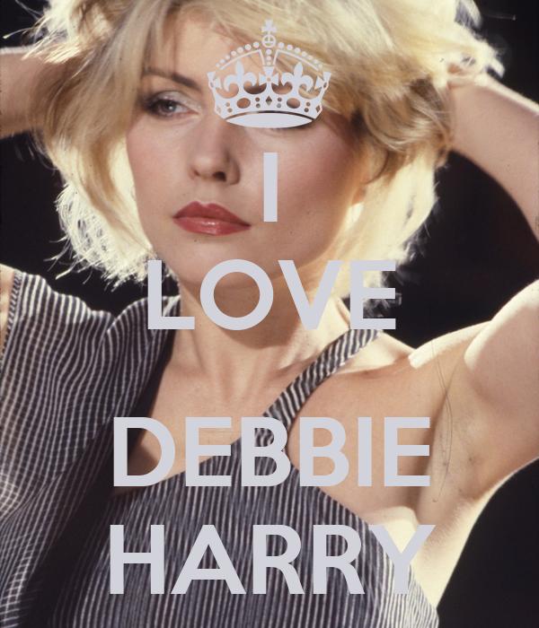 I LOVE  DEBBIE HARRY
