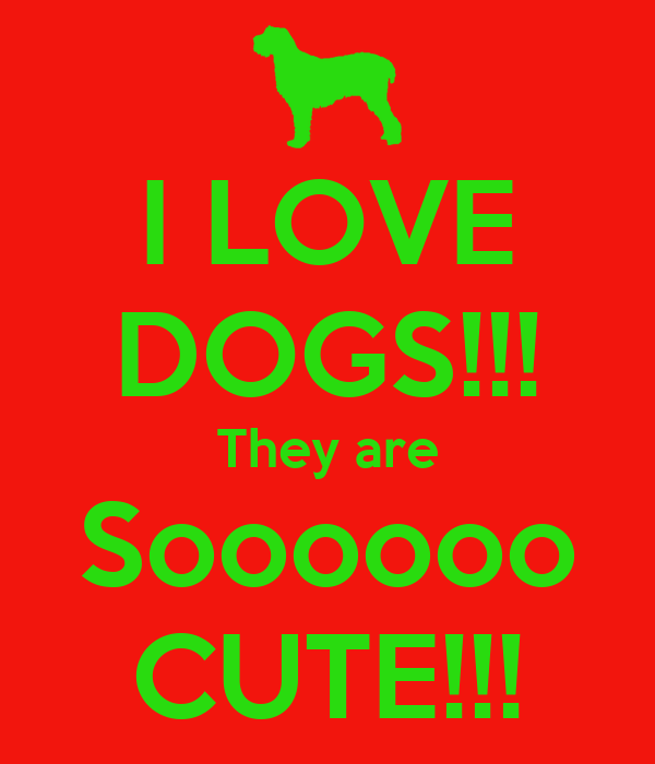 I LOVE DOGS!!! They are Soooooo CUTE!!!