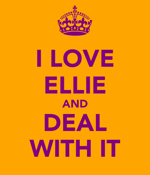 I LOVE ELLIE AND DEAL WITH IT