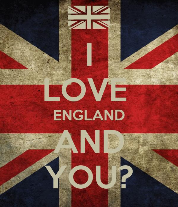 I LOVE  ENGLAND AND YOU?