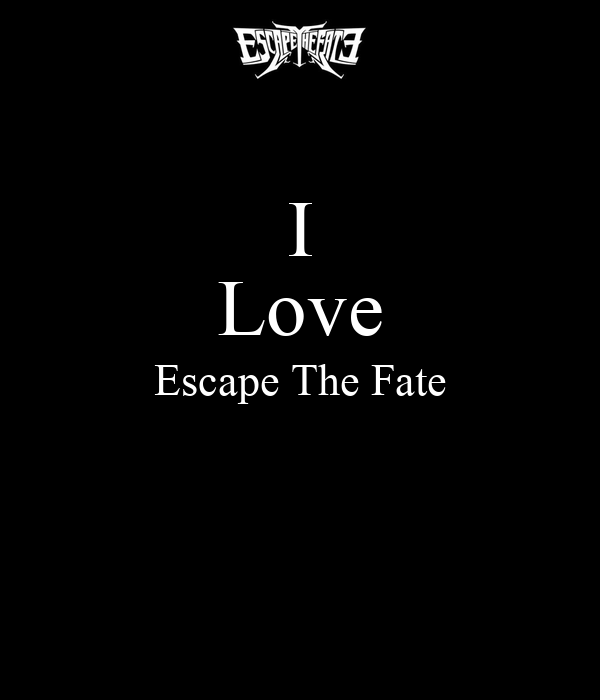 I Love Escape The Fate