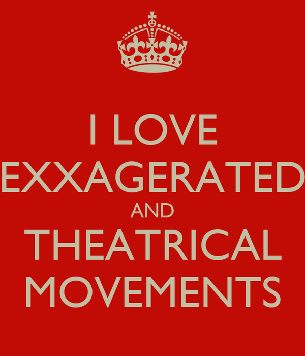 I LOVE EXXAGERATED AND THEATRICAL MOVEMENTS
