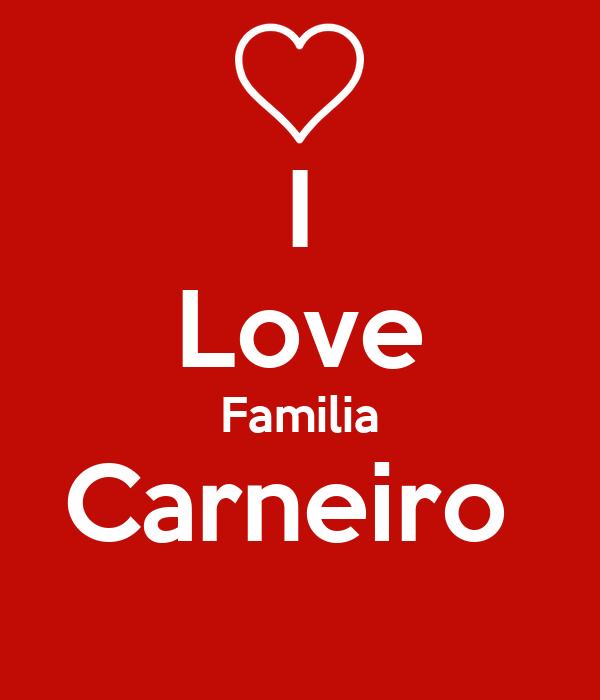 I Love Familia Carneiro