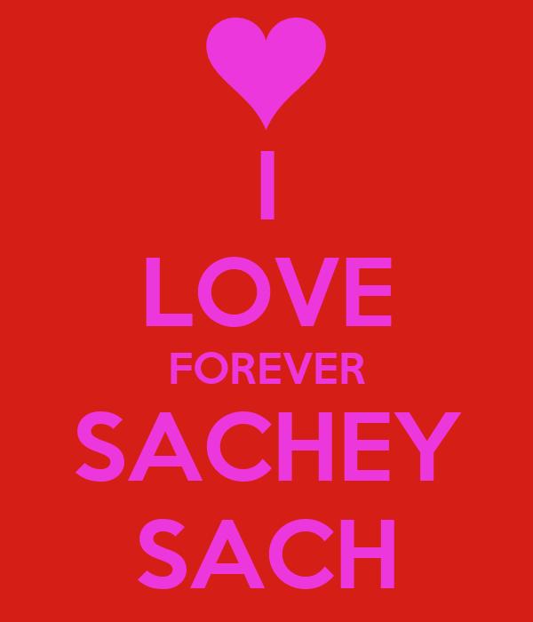 I LOVE FOREVER SACHEY SACH