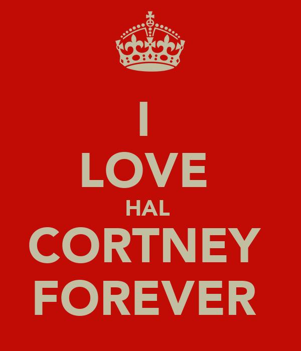 I  LOVE  HAL  CORTNEY  FOREVER