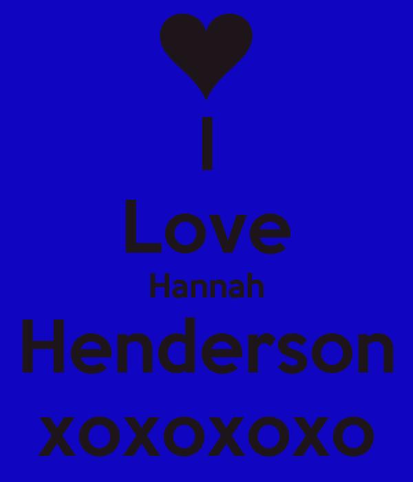 I Love Hannah Henderson xoxoxoxo