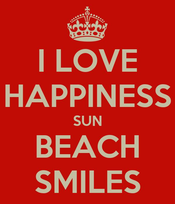 I LOVE HAPPINESS SUN BEACH SMILES
