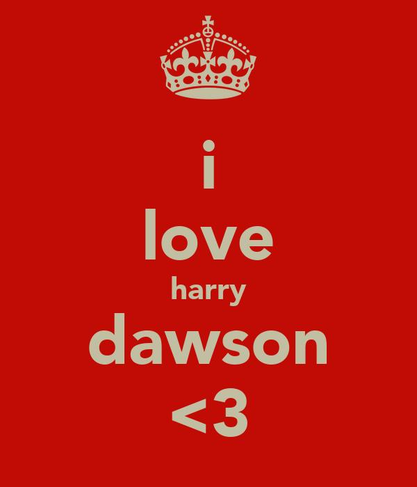 i love harry dawson <3