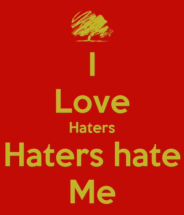 I Love Haters Haters hate Me