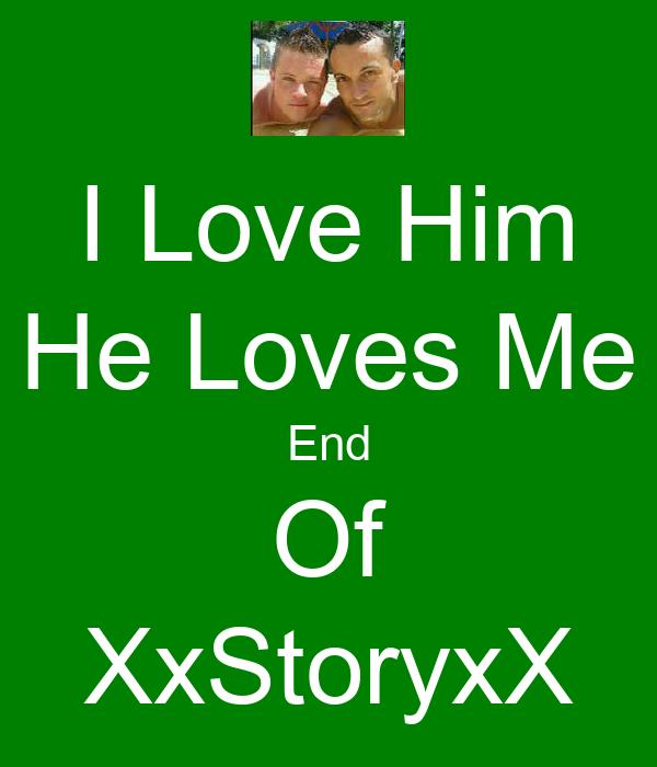 I Love Him He Loves Me End Of XxStoryxX