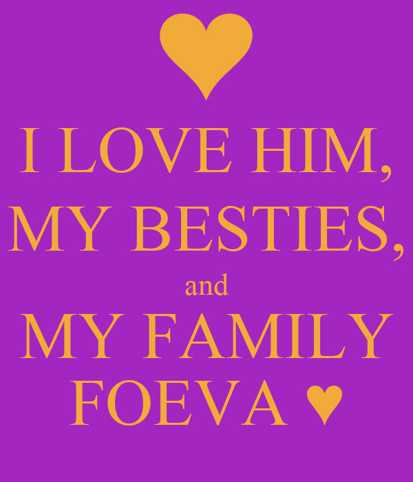 I LOVE HIM, MY BESTIES, and MY FAMILY FOEVA ♥