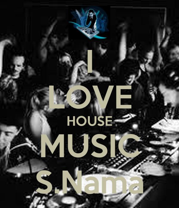 I LOVE HOUSE MUSIC S.Nama