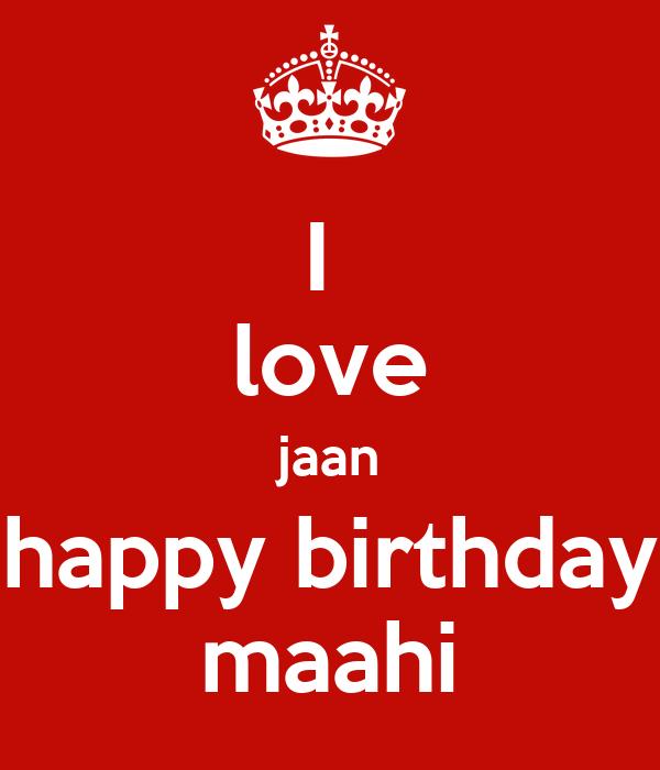I  love jaan happy birthday maahi