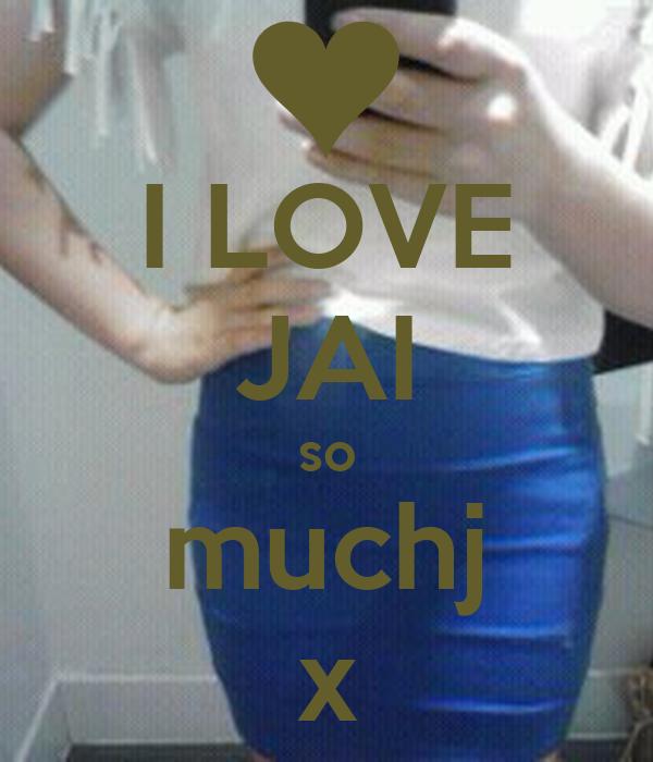 I LOVE JAI so muchj x