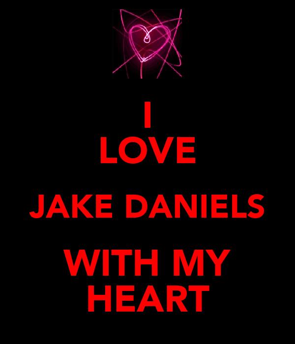 I LOVE JAKE DANIELS WITH MY HEART