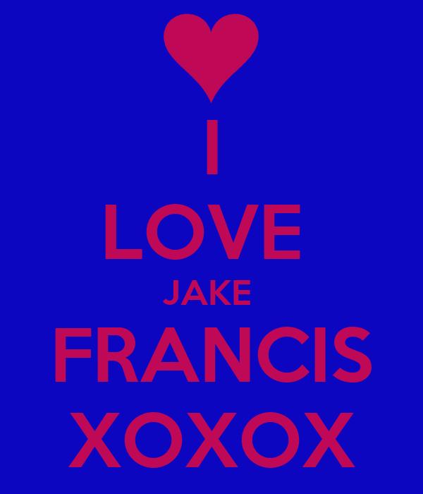 I LOVE  JAKE  FRANCIS XOXOX