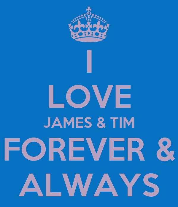 I LOVE JAMES & TIM FOREVER & ALWAYS