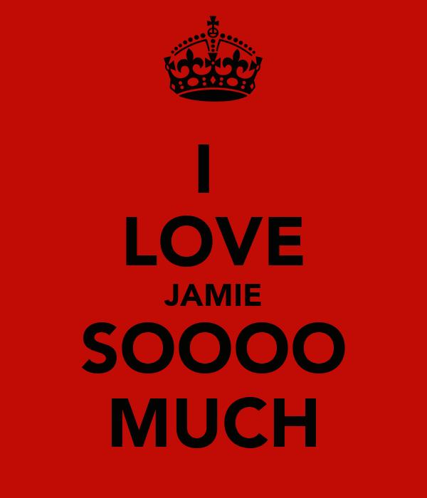 I  LOVE JAMIE SOOOO MUCH