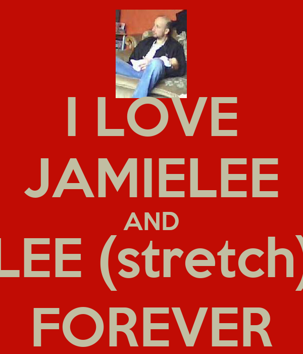 I LOVE JAMIELEE AND LEE (stretch) FOREVER
