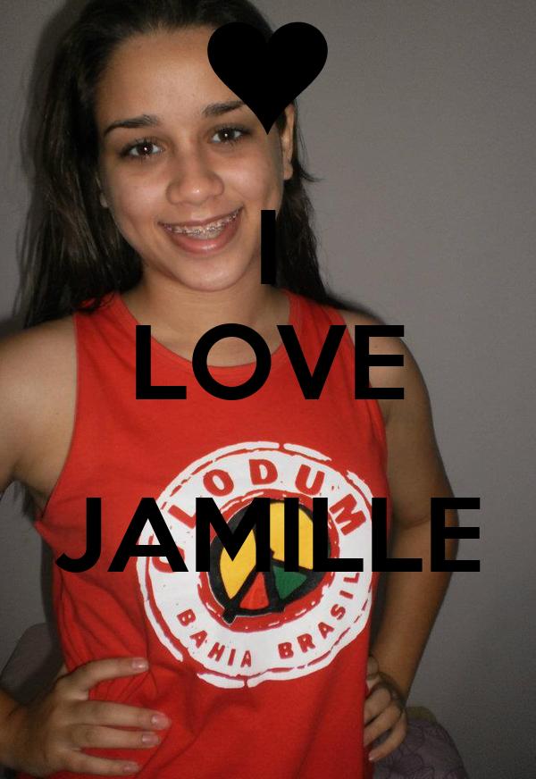 I LOVE  JAMILLE