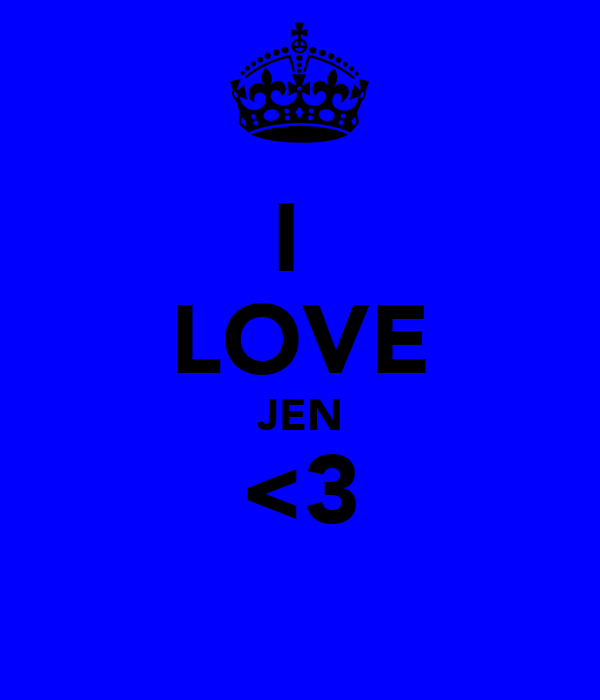I  LOVE JEN <3