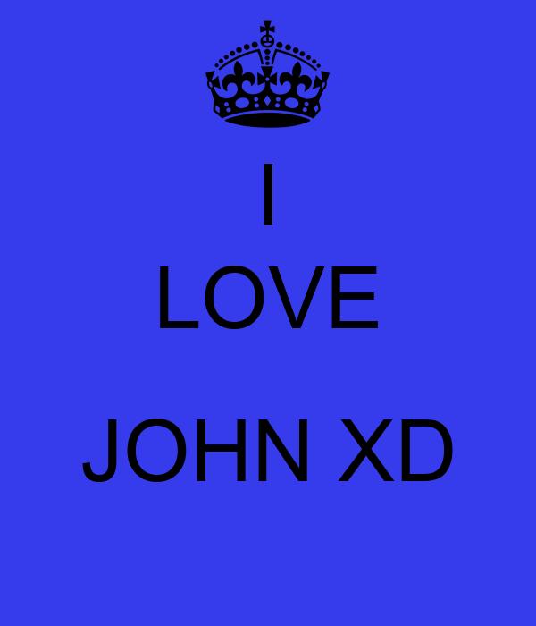 I LOVE  JOHN XD