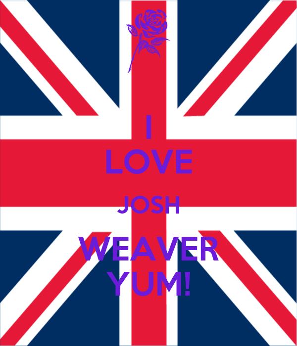 I LOVE JOSH WEAVER YUM!