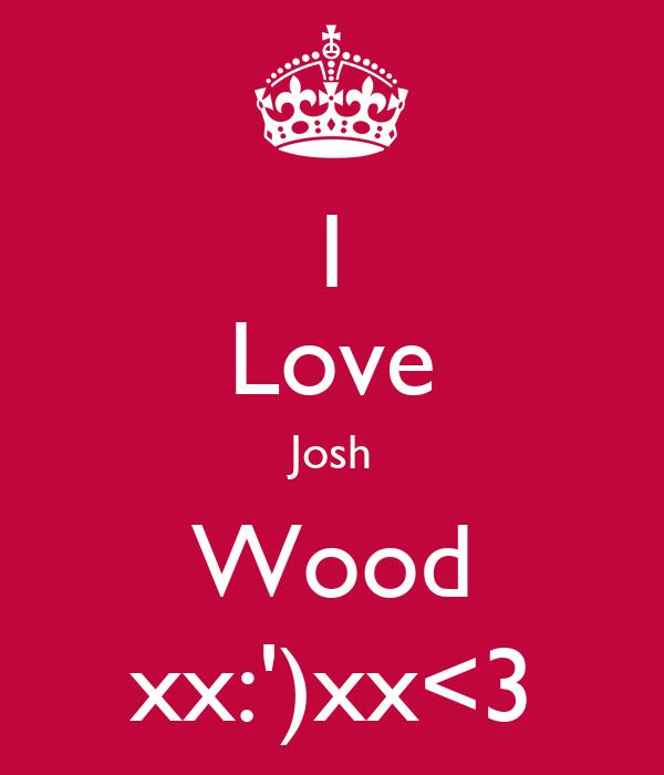 I Love Josh Wood xx:')xx<3