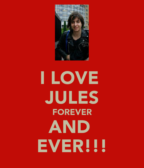 I LOVE  JULES FOREVER AND  EVER!!!