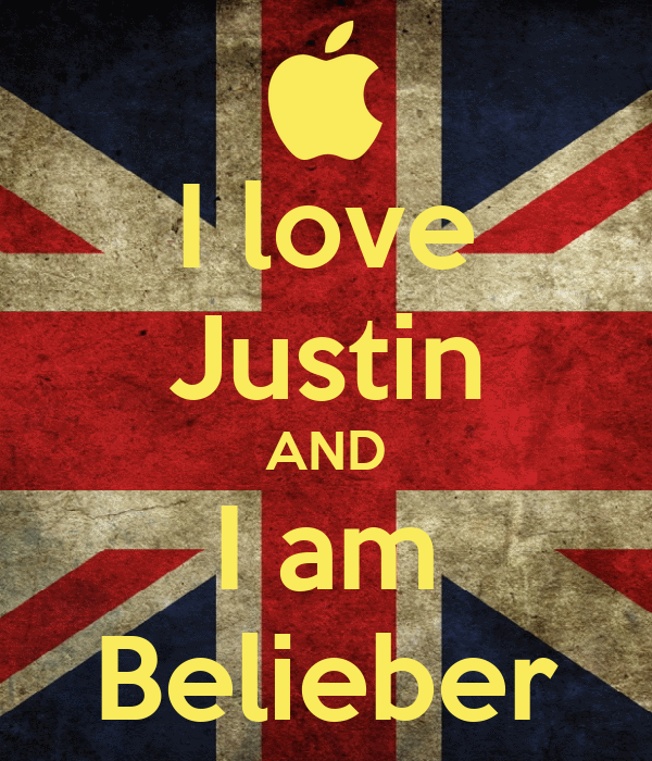 I love Justin AND I am Belieber