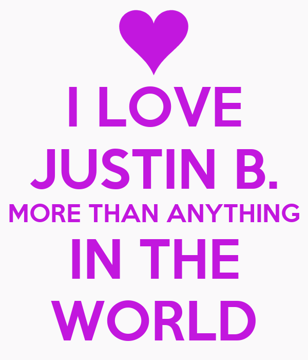 I LOVE JUSTIN B. MORE THAN ANYTHING IN THE WORLD