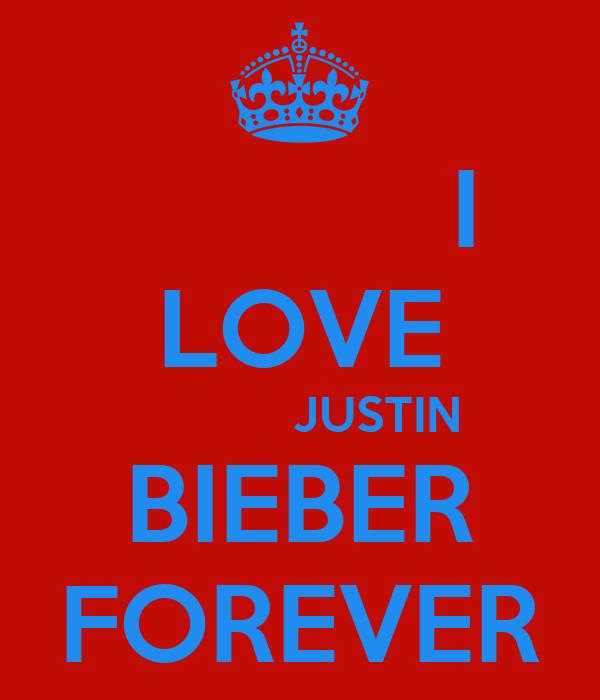 I LOVE            JUSTIN BIEBER FOREVER