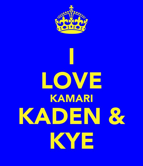 I LOVE KAMARI KADEN & KYE
