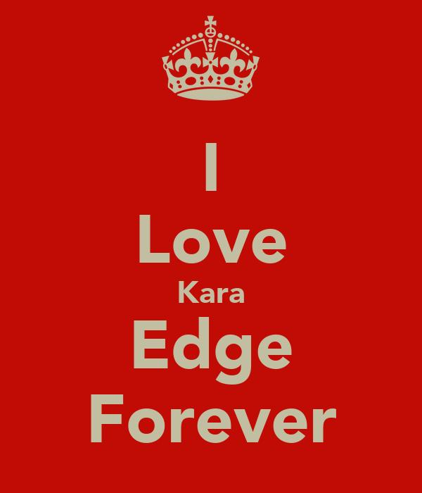 I Love Kara Edge Forever